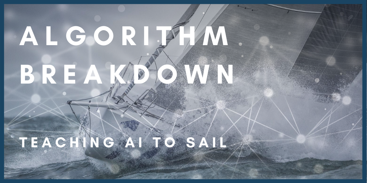 ALGORITHM BREAKDOWN TEACHING AI TO SAIL