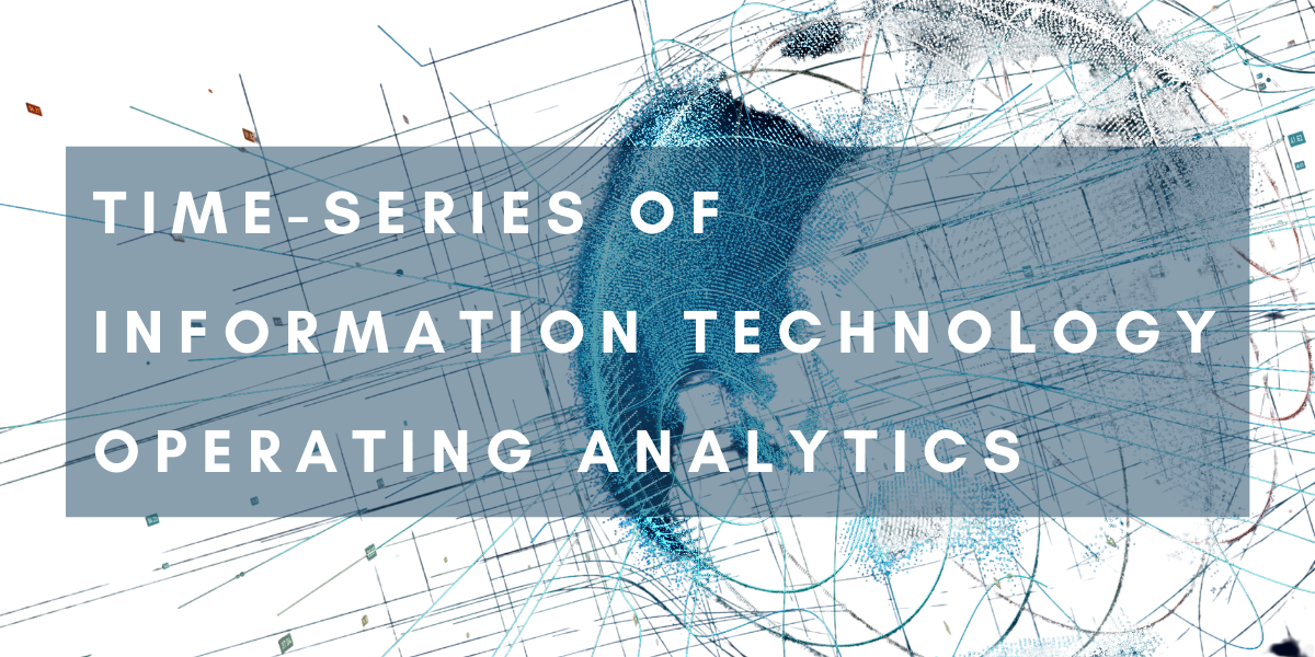 TIME-SERIES OF INFORMATION TECHNOLOGY OPERATING ANALYTICS